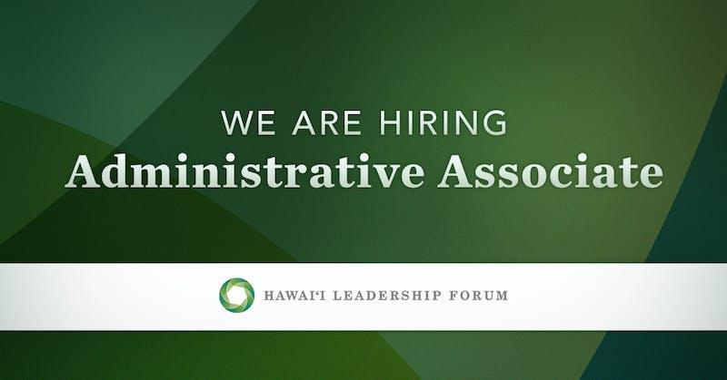 We are Hiring: Administrative Associate - Hawai'i Leadership Forum