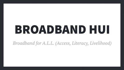 Broadband Hui - Broadband for A.L.L. (Access, Literacy, Livelihood)