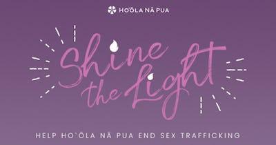 """Ho'ōla Nā Pua """"Shine the Light"""" - Help Ho'ōla Nā Pua End Sex Trafficking"""
