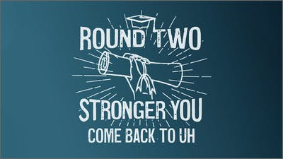 Round Two, Stronger You: Come Back to UH