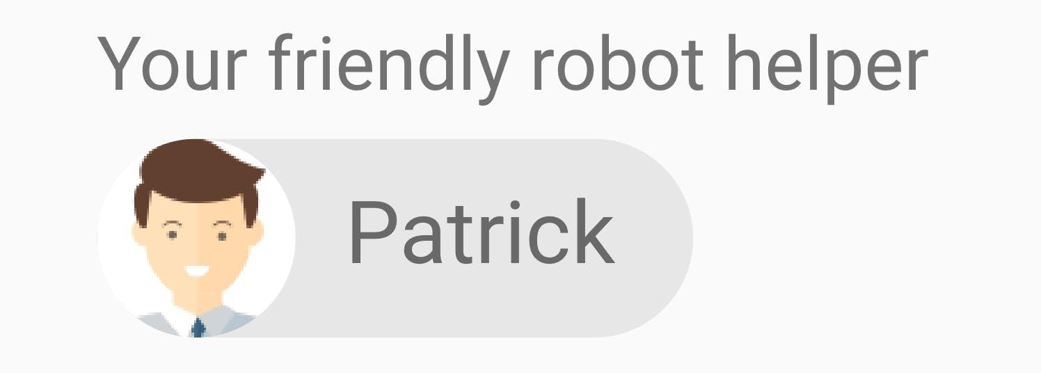 Patrick, your friendly robot helper