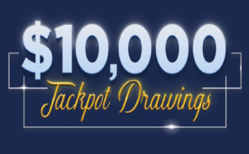 $10,000 Jackpot Drawings