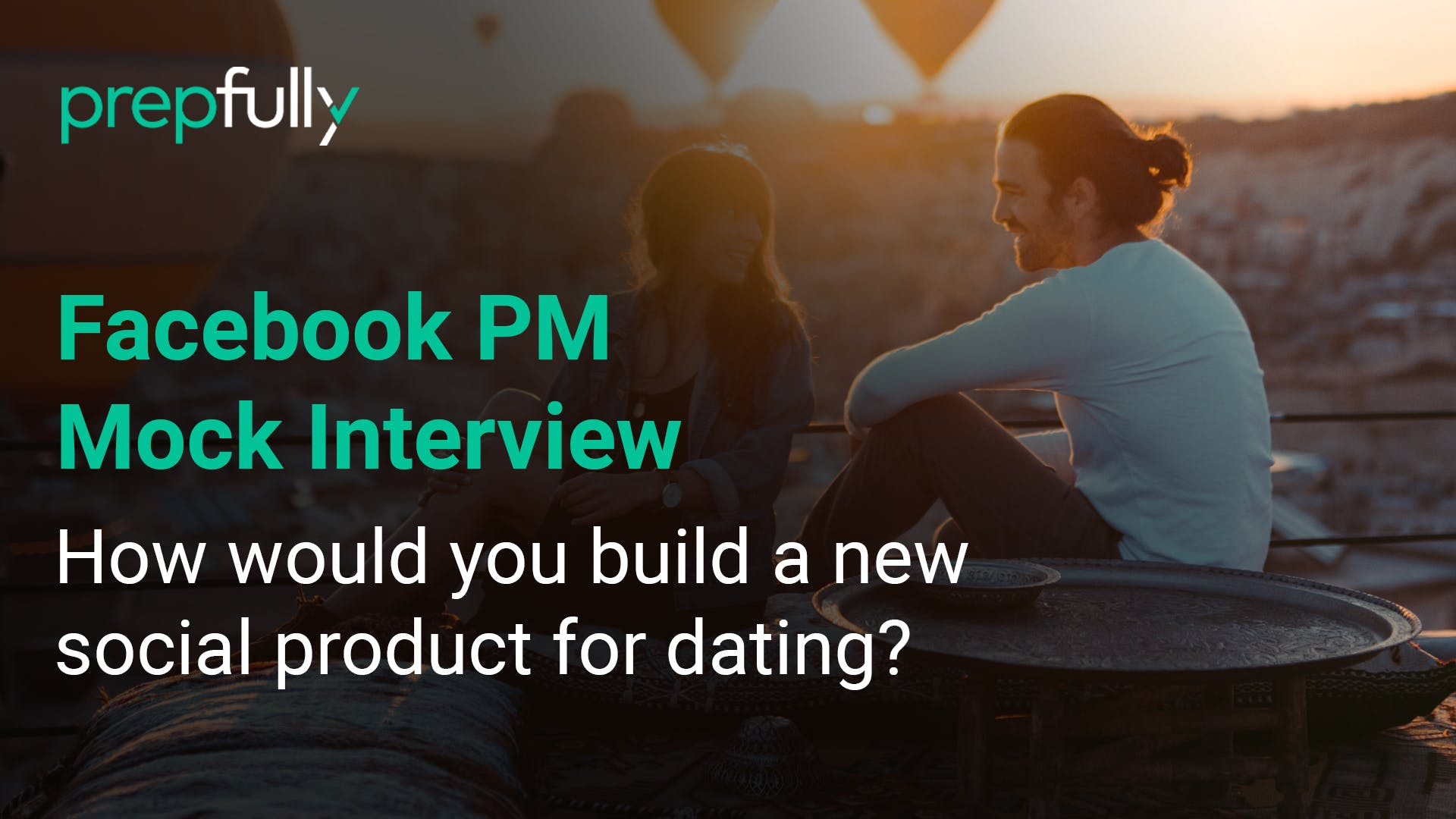 Facebook-PM-Interview-How-would-you-build-a-new-social-product-for-dating.