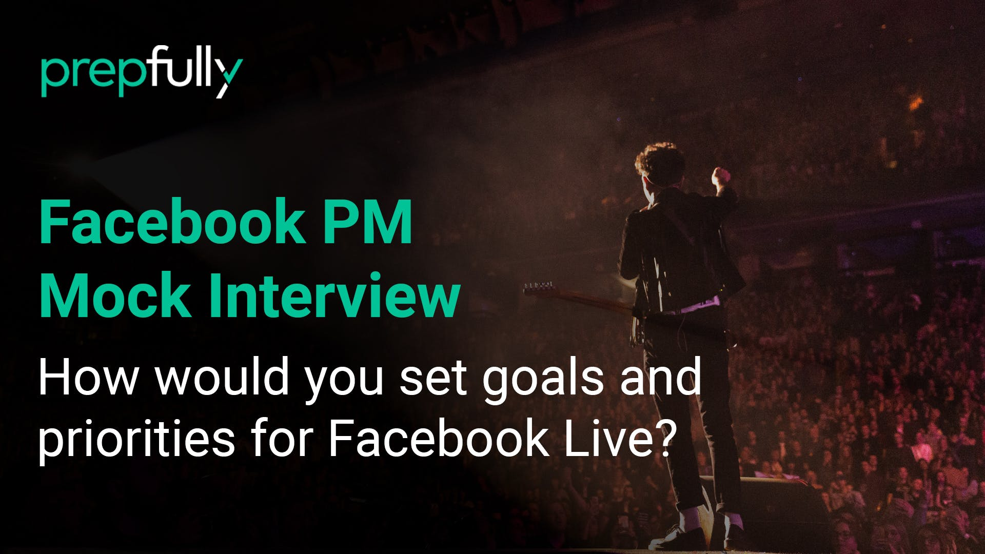 Facebook-PM-Interview-How-would-you-set-goals-and-priorities-for-Facebook-Live