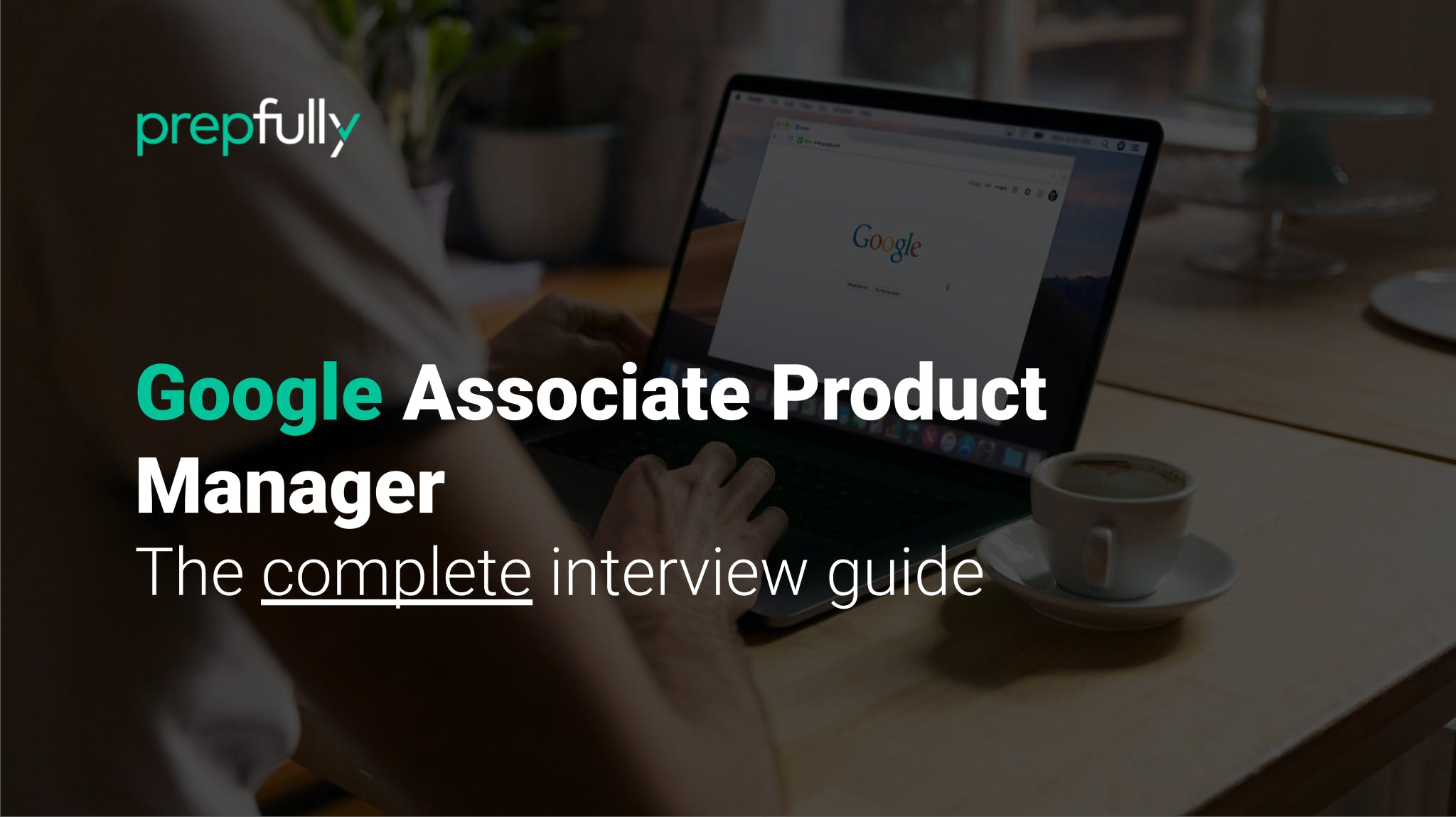 Interview guide for Google Associate Product Manager