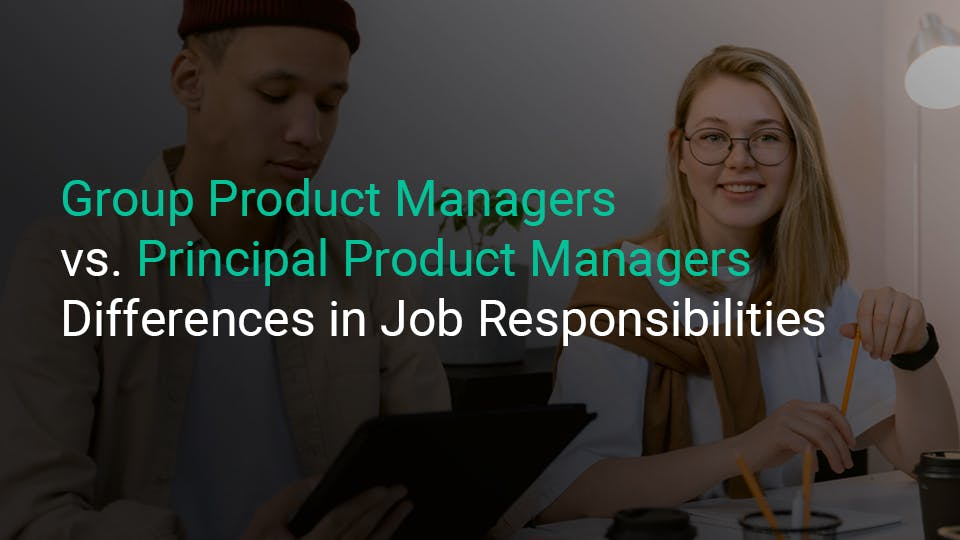 Group-Product-Manager-vs-Principal-product-managers-differences-in-job-responsibilities