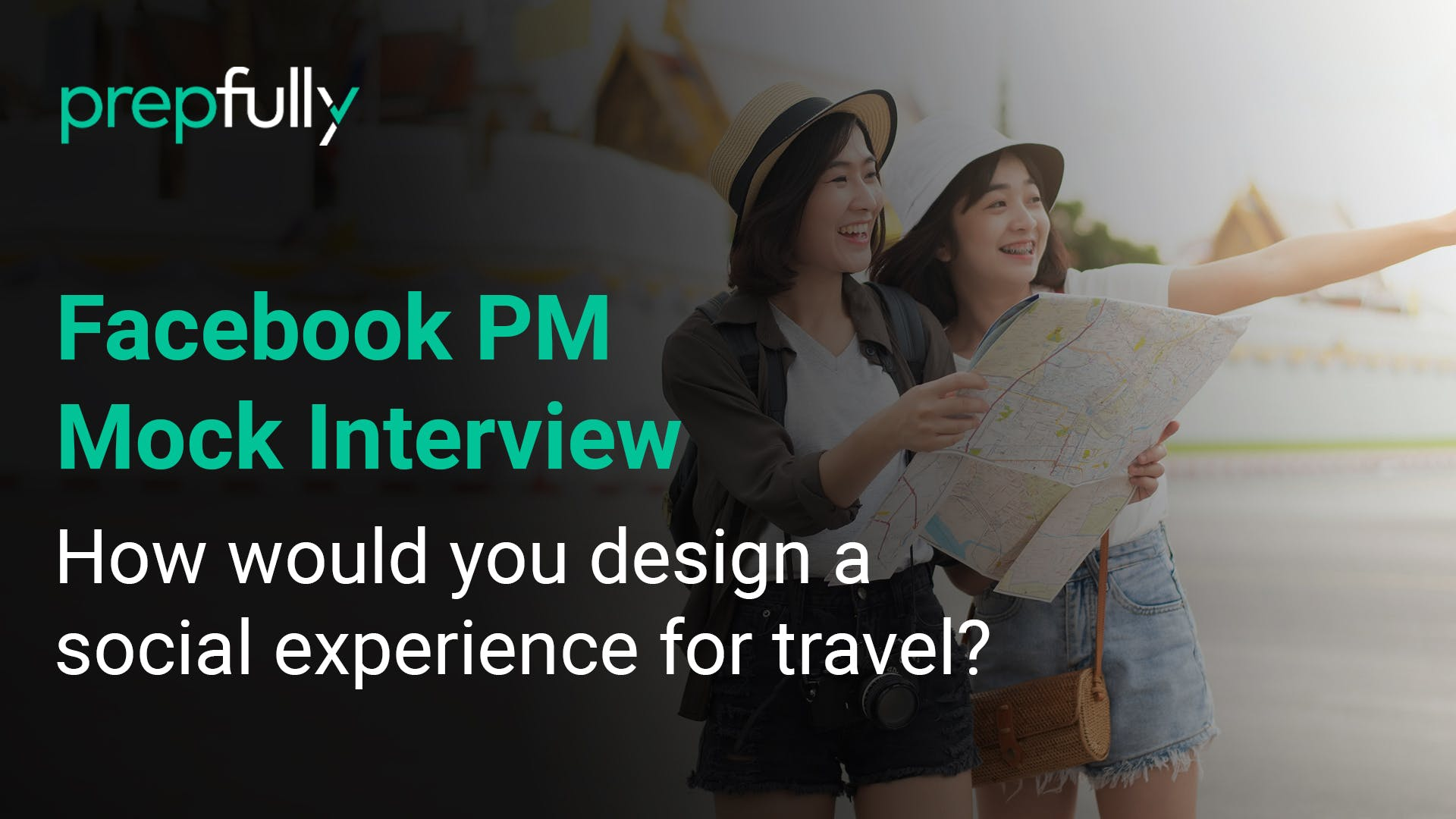 Facebook-PM-Interview-How-would-you-design-a-social-experience-for-travel.