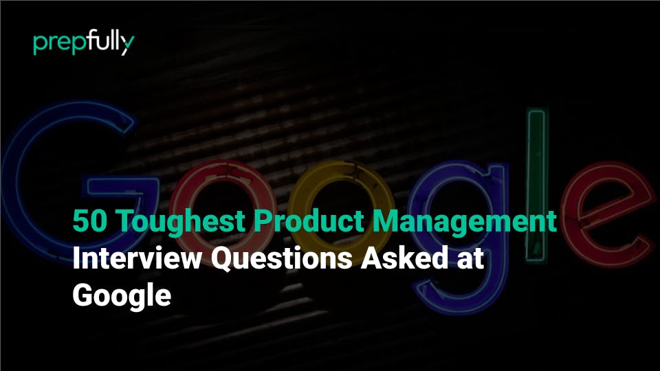 50 toughest product management interview questions asked at Google