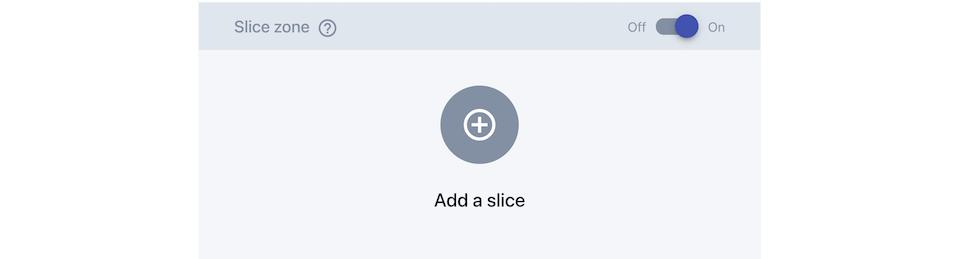 Screenshot of an empty Slice Zone in the Custom Type builder