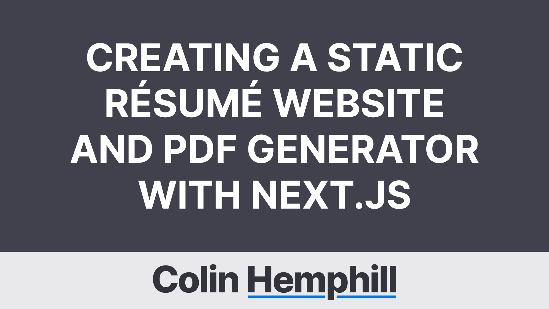 Creating a Static Résumé Website and PDF Generator With Next.js, by Colin Hemphill