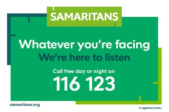 Samaritans. Whatever you're facing, we're here to listen. Call free day or night on 116 123.