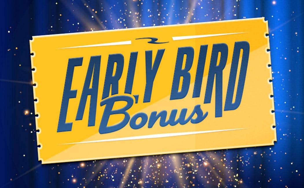 EARLY BIRD BONUS