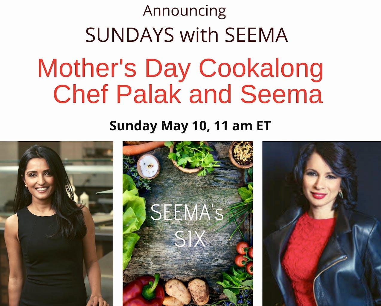 seema.com, seema Sunday, seema network, seema newsletter, sundays with seema, chef palak Patel, palak, palak Patel, mother's day, Mother's Day brunch, Mother's Day brunch cookout, extra-special mother's day, six special ingredients to cook a special Mother's Day, Mother's Day during COVID-19, virtual Mother's Day, seema events, seema events 2020