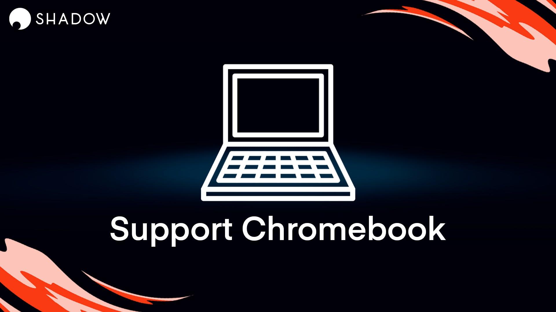 Compatibilité Chromebook Shadow