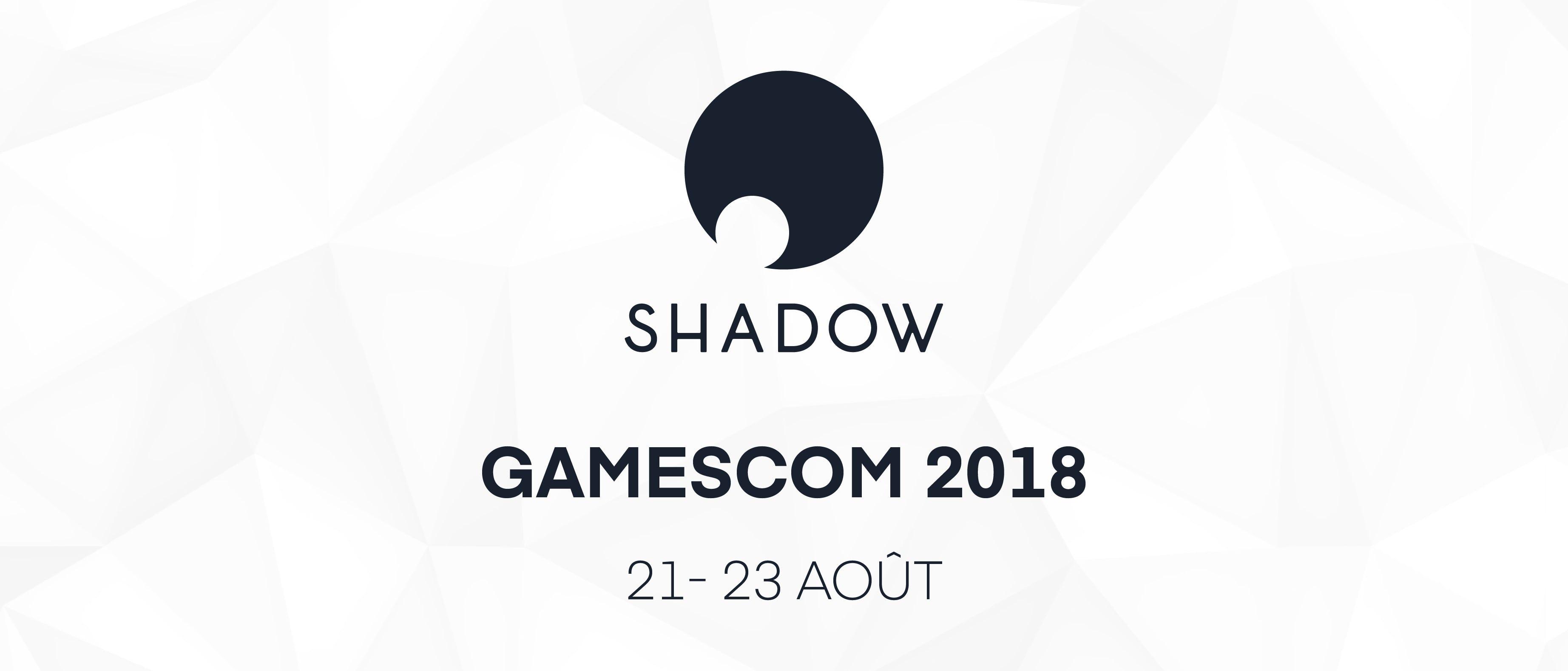 Shadow sera à la Gamescom 2018 !