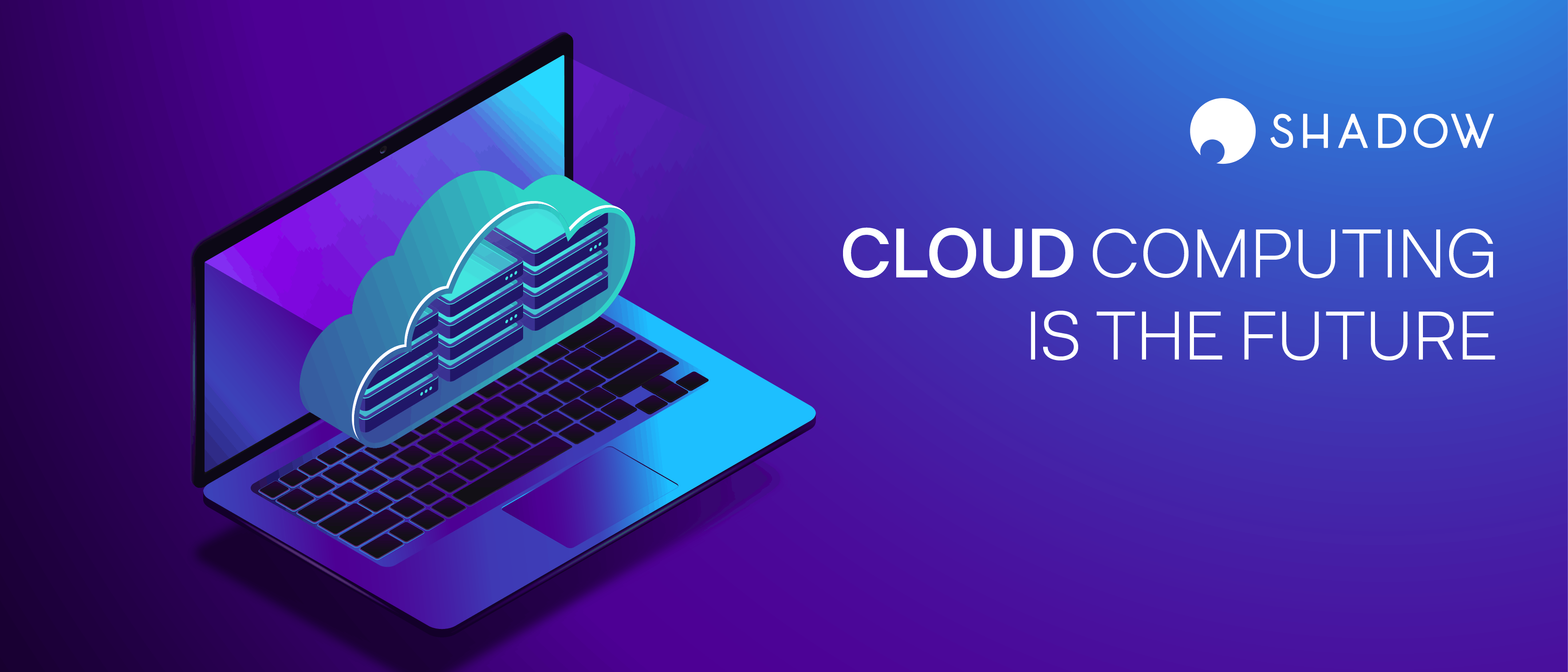 Why Cloud Computing is the Future - Shadow