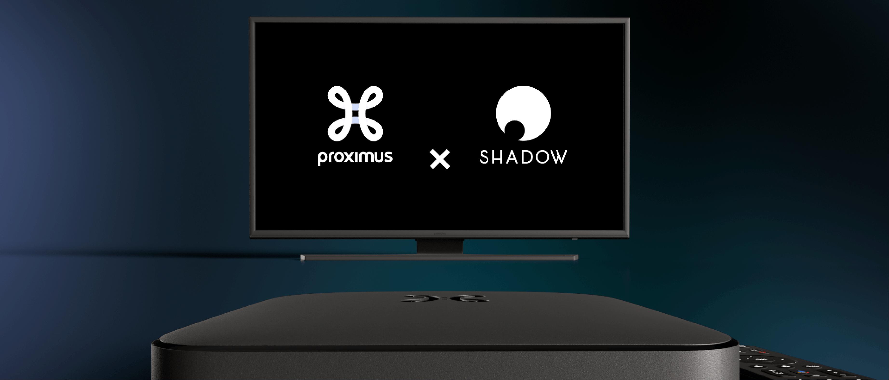 Shadow X Proximus : notre nouveau partenariat