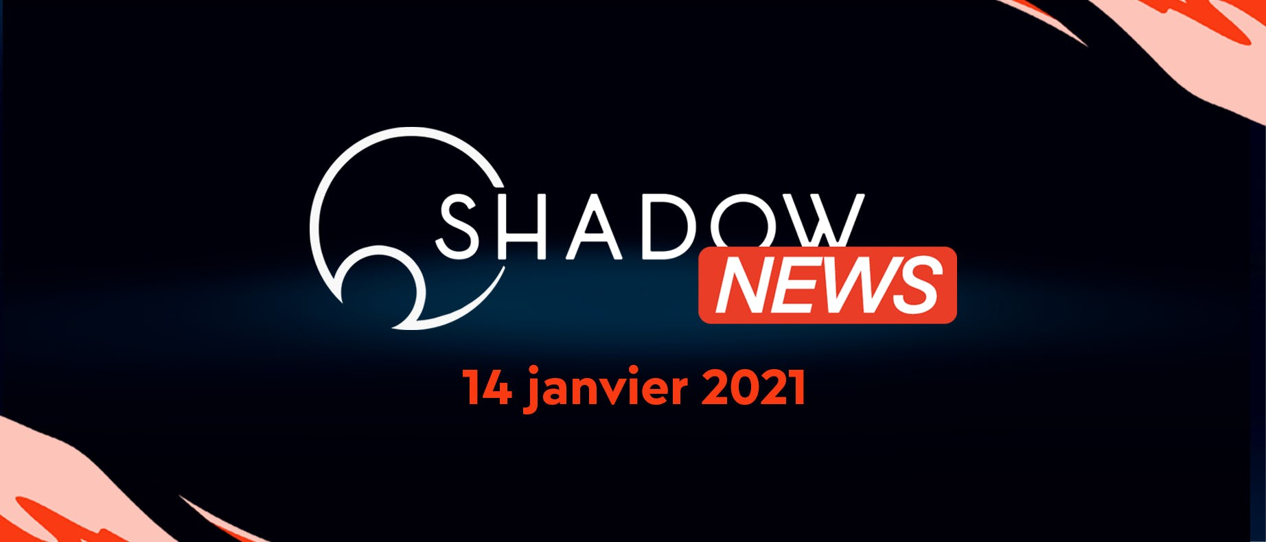 Recap Shadow News janvier 2021
