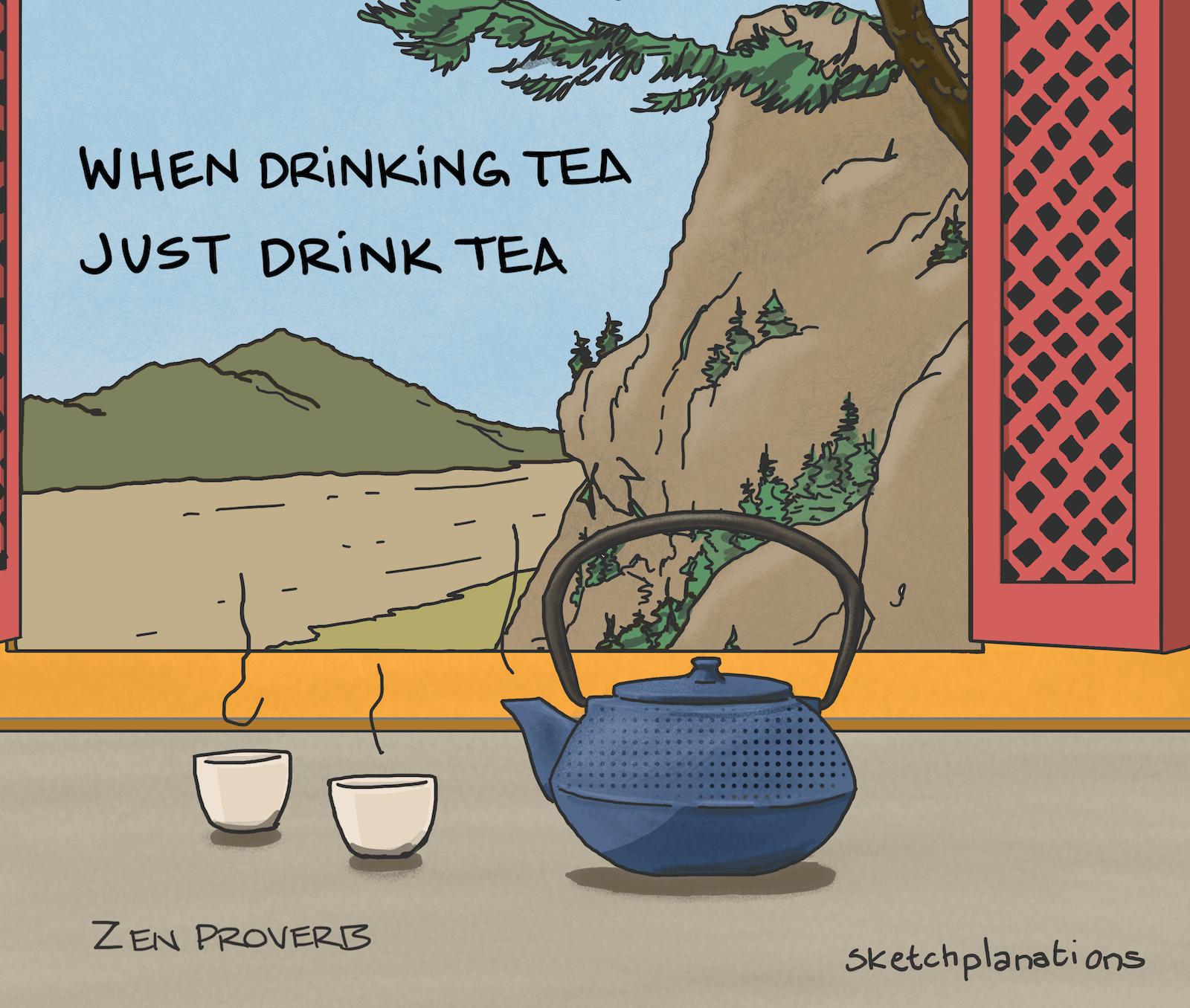 https://sketchplanations.com/when-drinking-tea-just-drink-tea