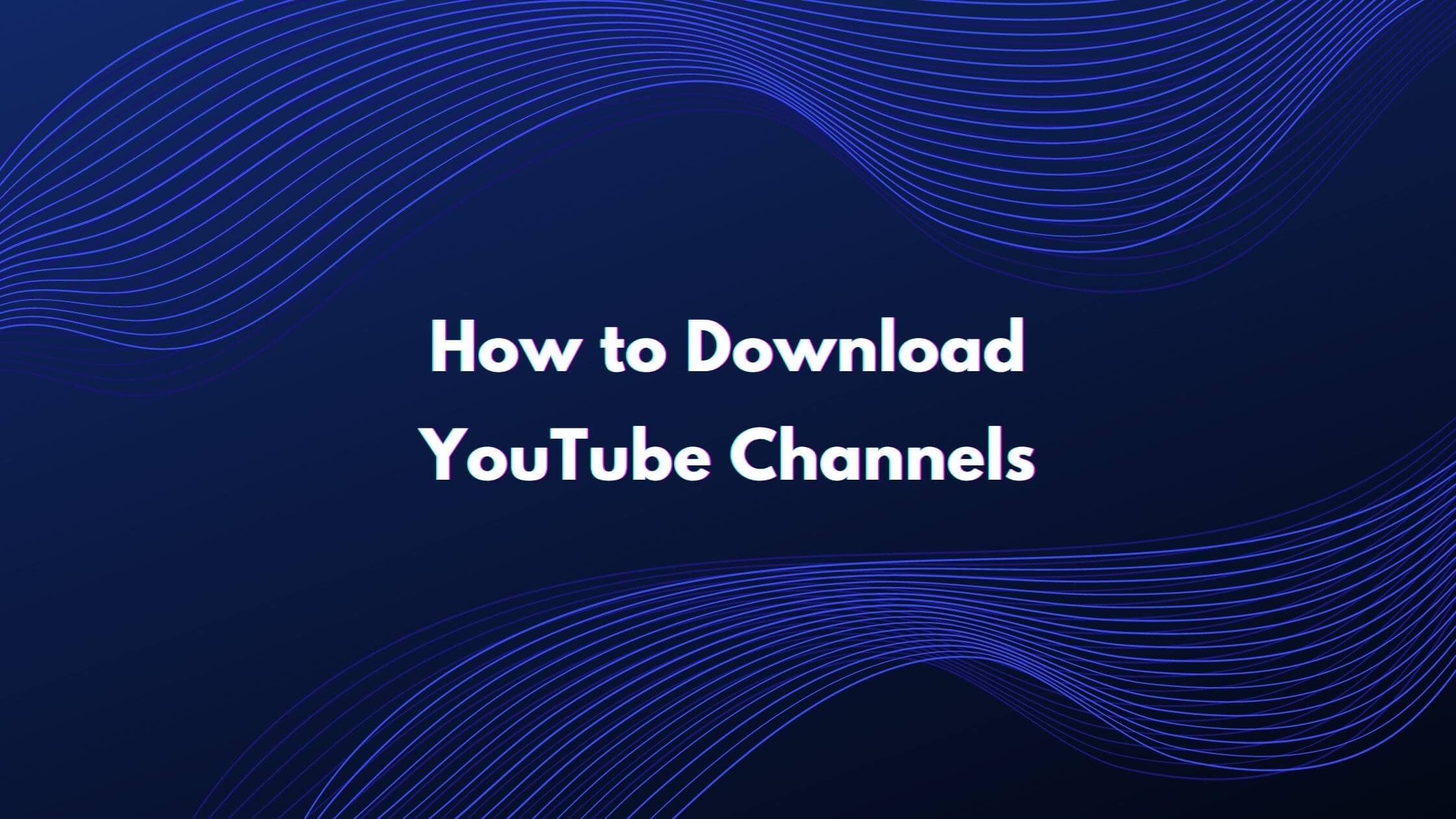 How to Download Youtube Channel Videos
