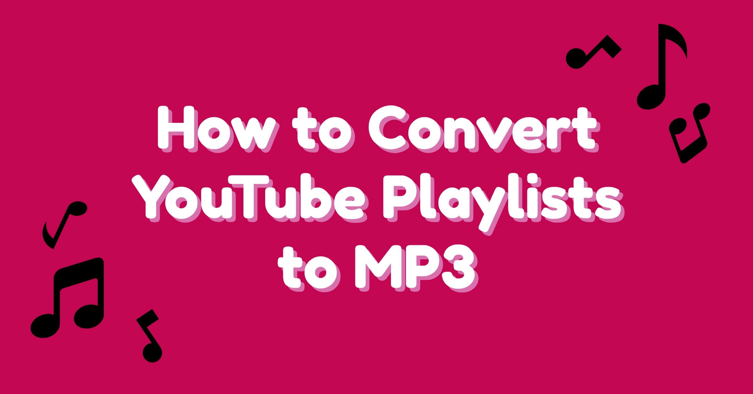 How to Convert YouTube Playlist to MP3?