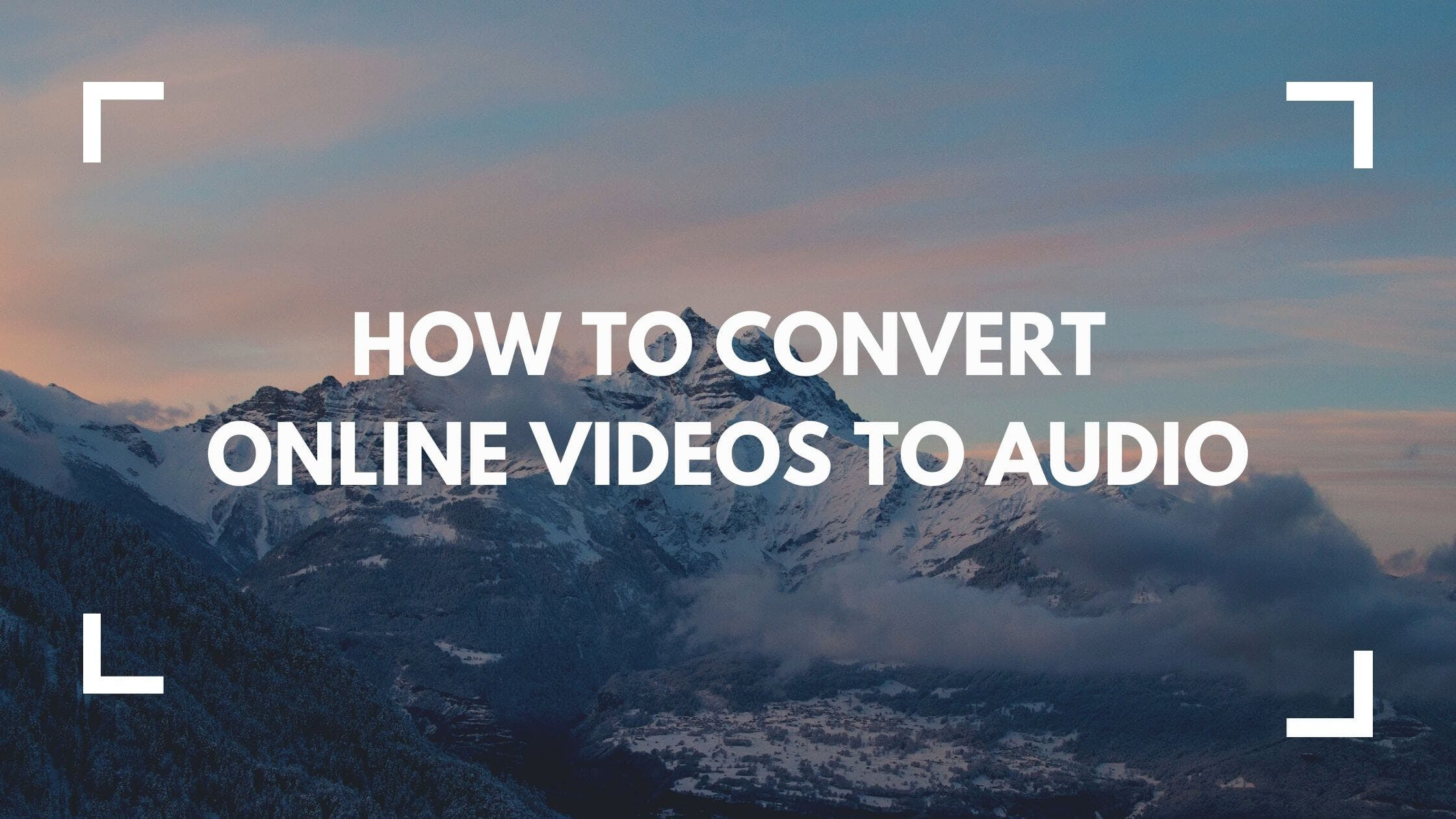 How to Convert Online Videos to Audio