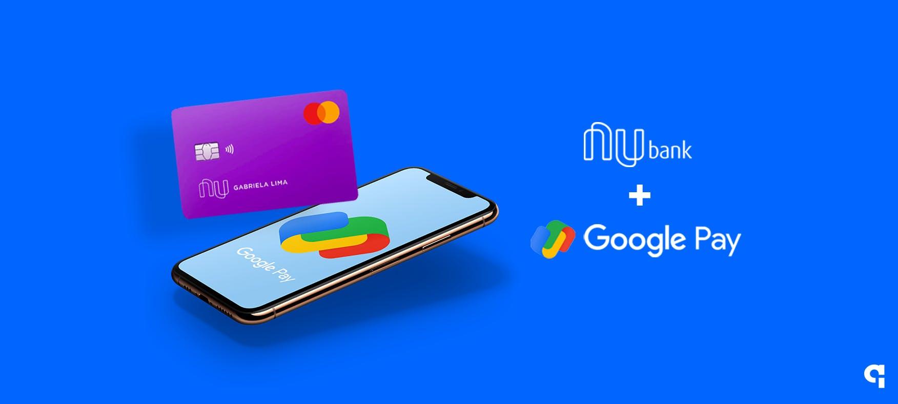 Nubank e Google Pay