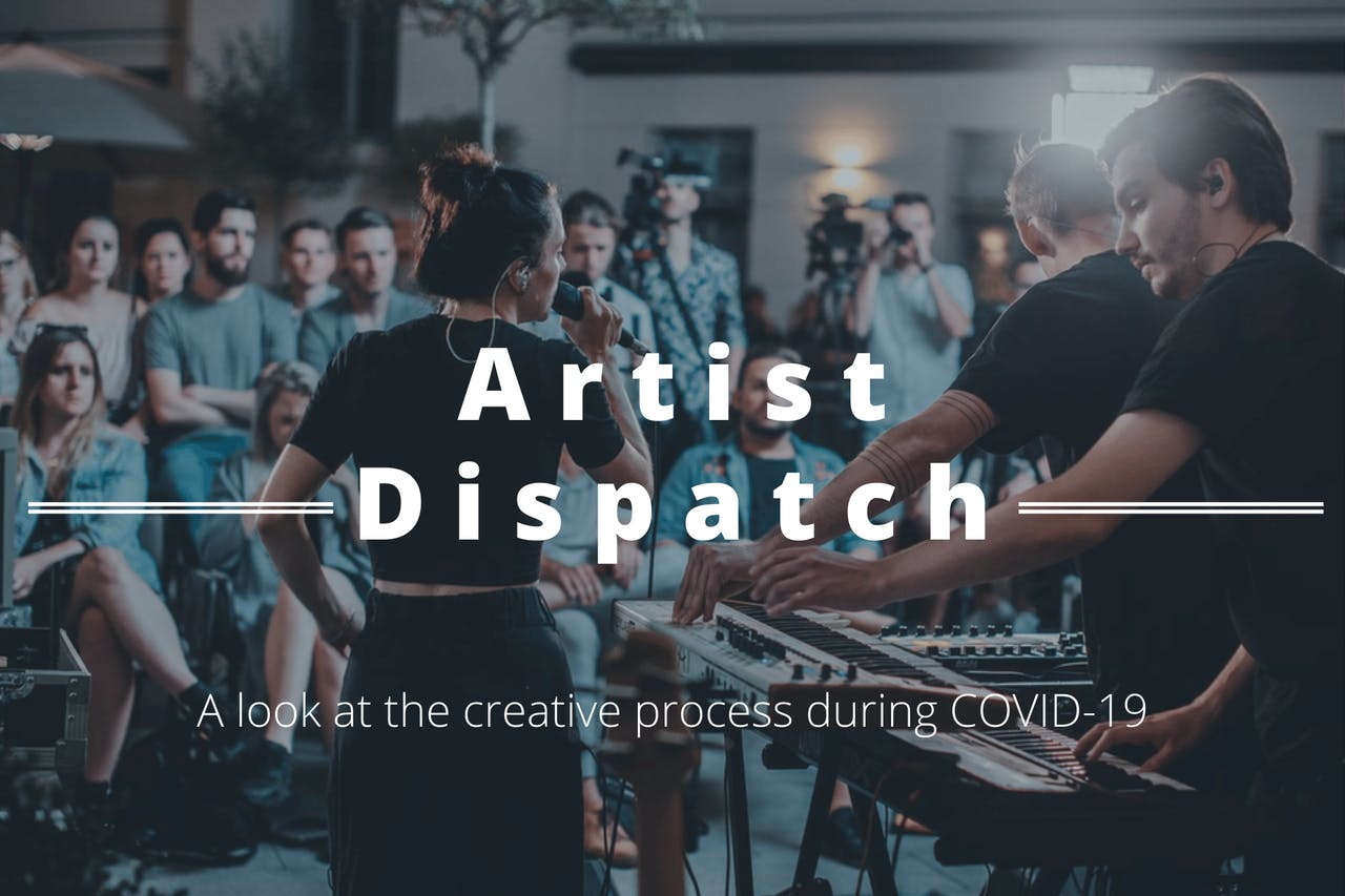 Artist Dispatch: A look at the creative process during COVID-19
