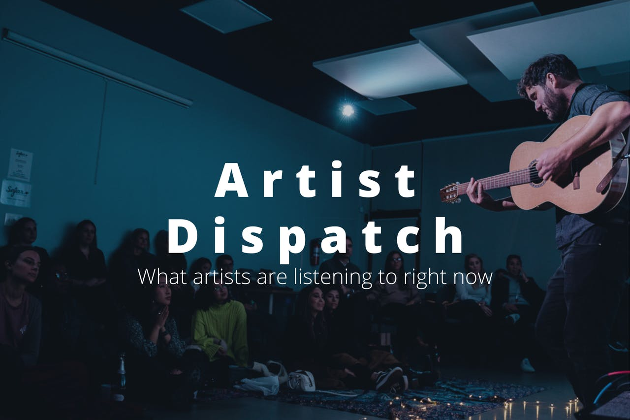Artist Dispatch: What artists are listening to right now