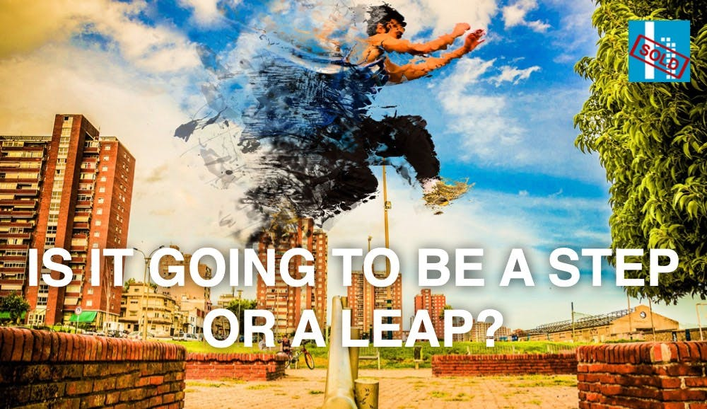 Is it going to be a step or a leap