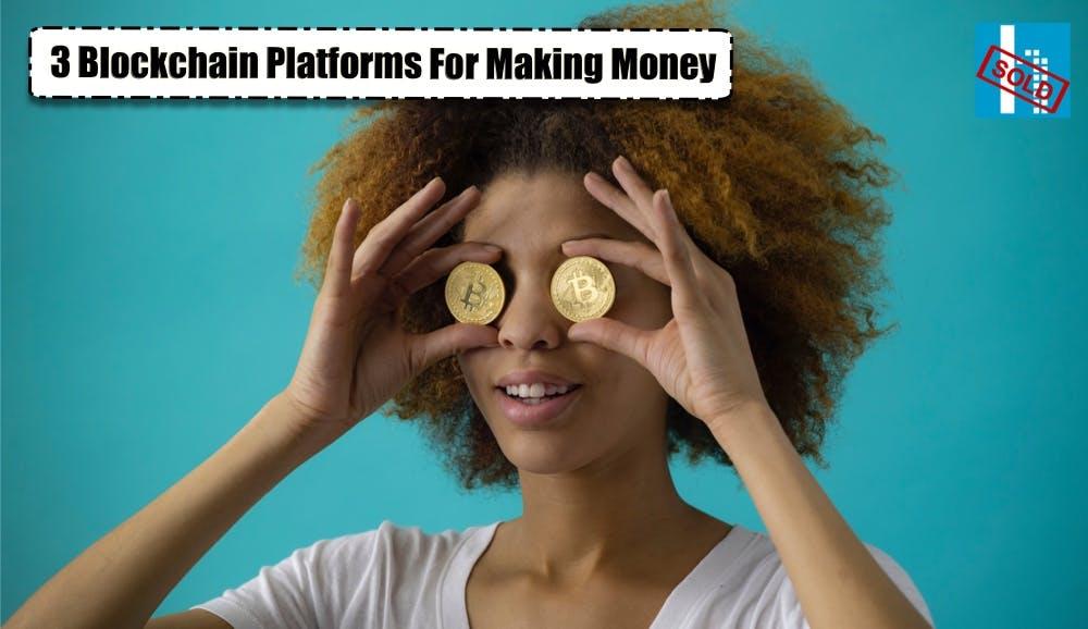 Three Great Blockchain Platforms For Making Money