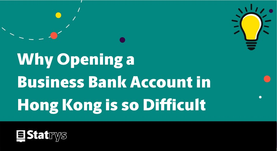 why opening a business bank account in hong kong is so Difficult