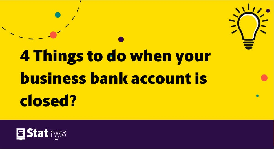 4 things to do when Business bank account is closed