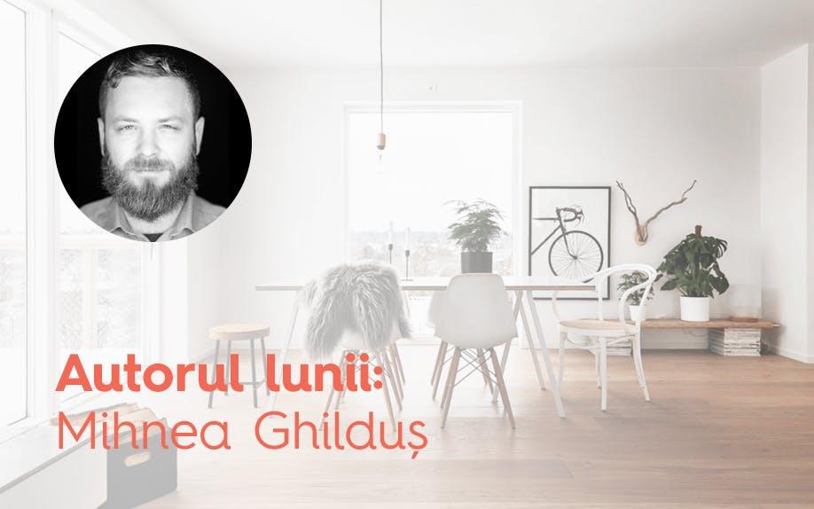 Mihnea Ghilduș: cum să alegi stilul, culorile și texturile noii tale locuințe