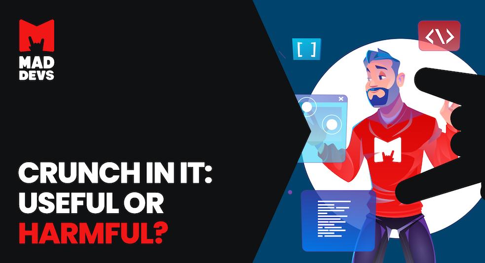 Crunch in IT: Useful or Harmful?
