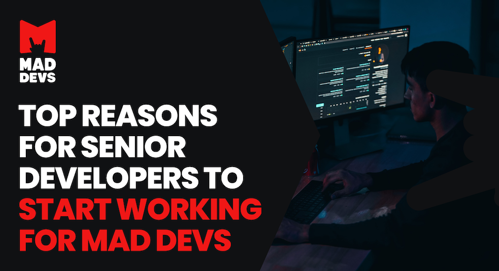 Top Reasons for Senior Developers to Start Working for Mad Devs.