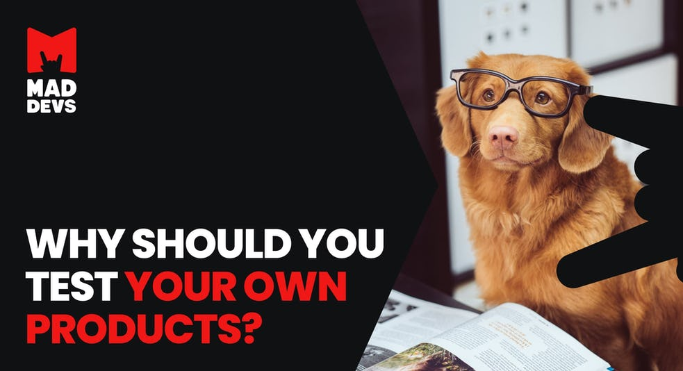 Why should you test your own products?