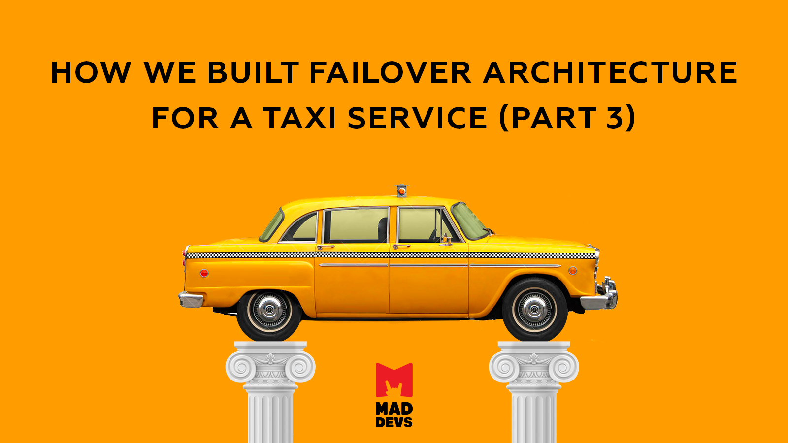 How We Built a Failover Architecture For a Taxi Service Part 3.