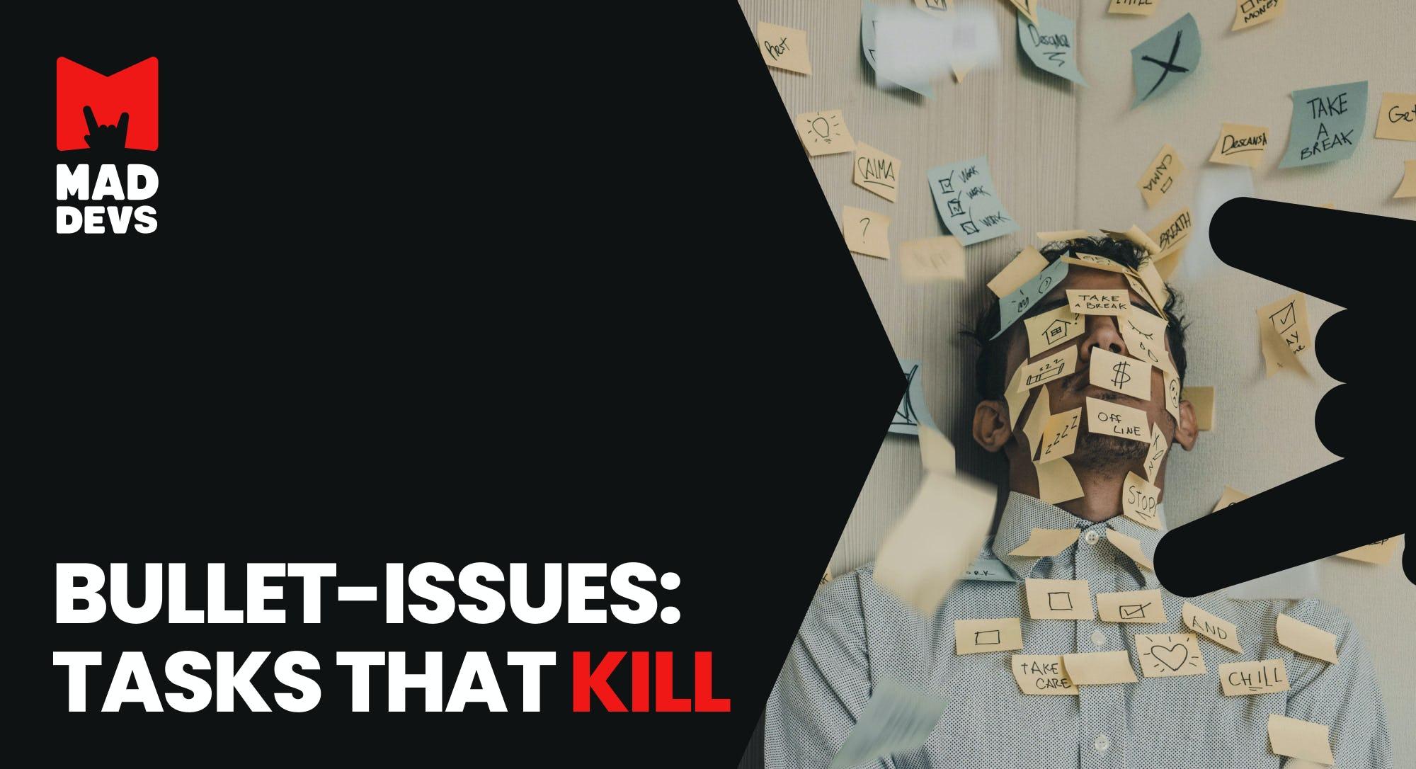 Bullet-Issues: Tasks That Kill.