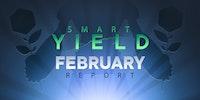 February Smart Yield report