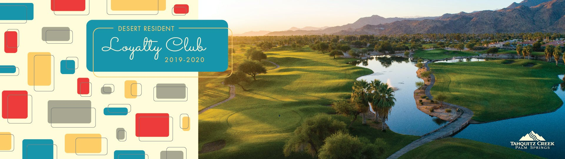Desert Resident Loyalty Club 2019-2020 graphics and a view of the Resort Course.