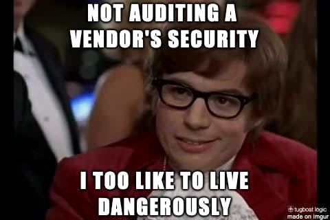 It can be fun living dangerously when it comes third-party vendor management.