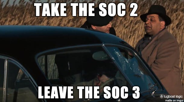 Jose Costa, Tugboat CISO, would paraphrase The Godfather in recommending that you get your SOC 2 instead of SOC 3 (source: Tugboat Logic)