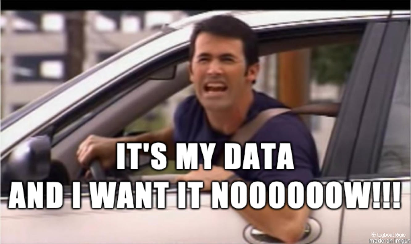 It's your data, and you need it now. Call 1-800-DATA-NOW to get your data, now! (credit: Tugboat Logic)