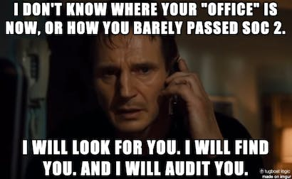 "Auditors be like Liam Neeson from ""Taken"" when it comes to conducting remote audits (source: Tugboat Logic blog)."
