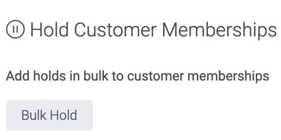 image of the hold customer memberships bulk hold button