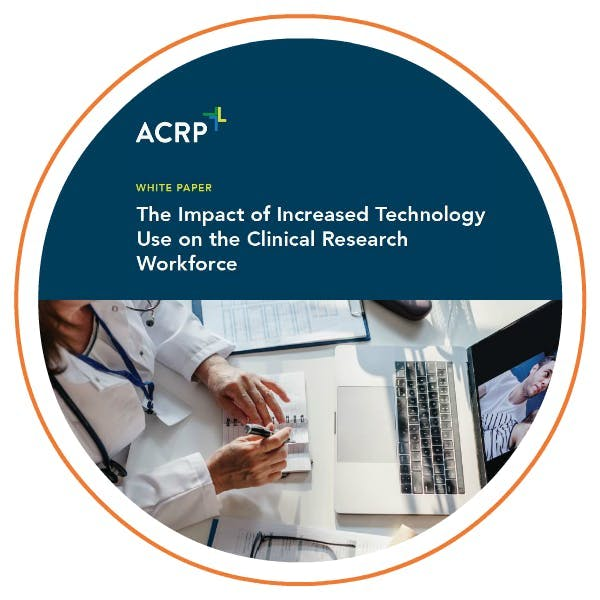Industry Report: The Impact of Increased Technology Use on the Clinical Research Workforce