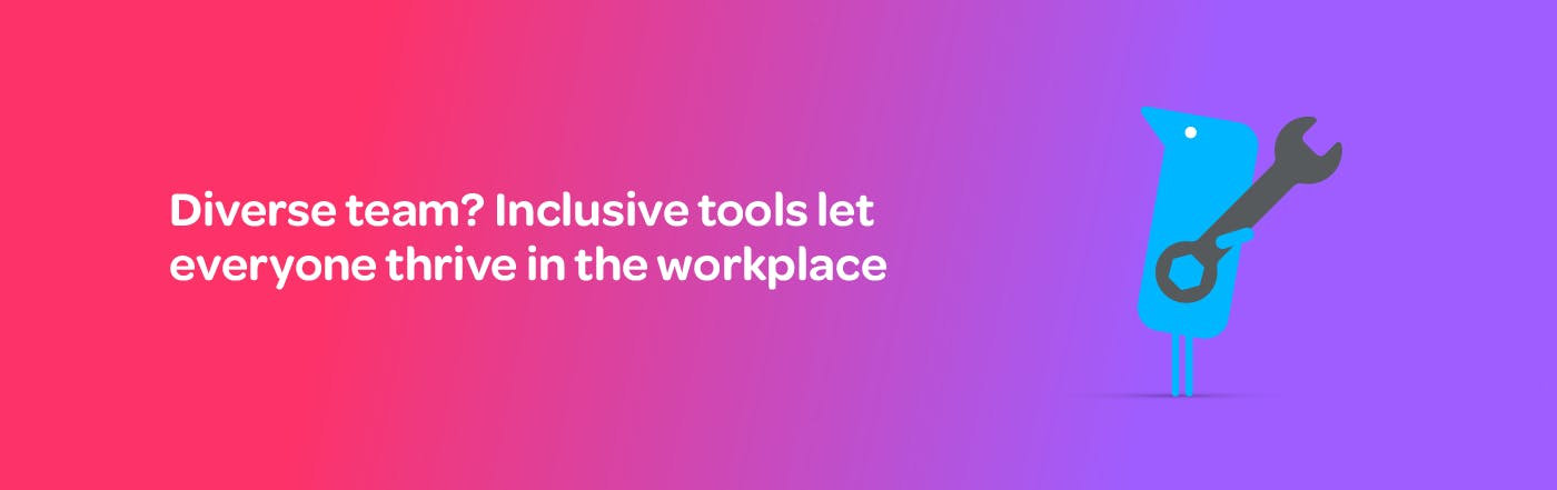 """Text on a pink and purple banner that reads, """"Diverse team? Inclusive tools let everyone thrive in the workplace"""""""