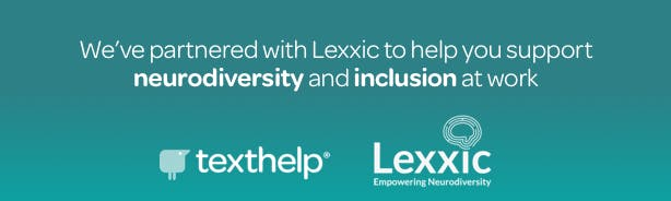 "Texthelp and Lexxic logos. Text reads "" We've partnered with Lexxic to help you support neurodiversity and inclusion at work""."