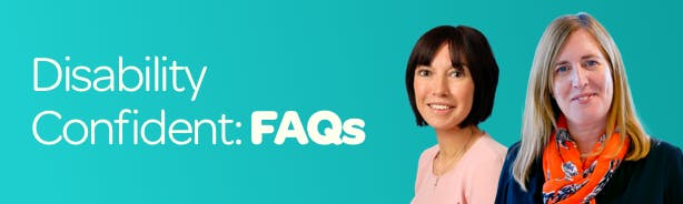 Disability confident FAQs with headshots of guest bloggers Rachel and Julie